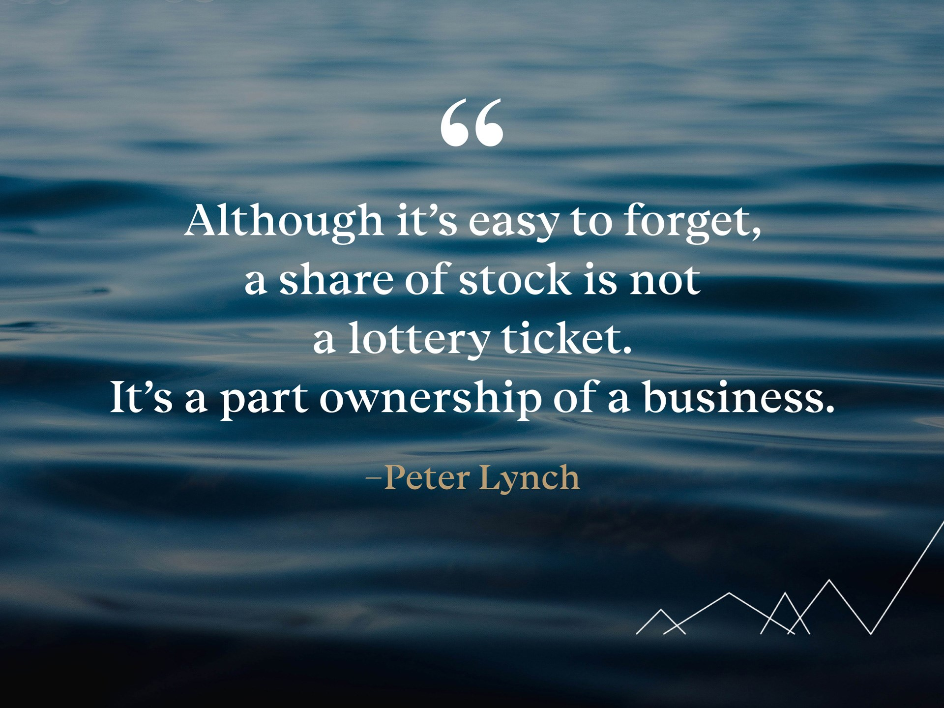 Quote: «Although it's easy to forget, a share of stock is not a lottery ticket. It's a part ownership of a business.» -Peter Lynch